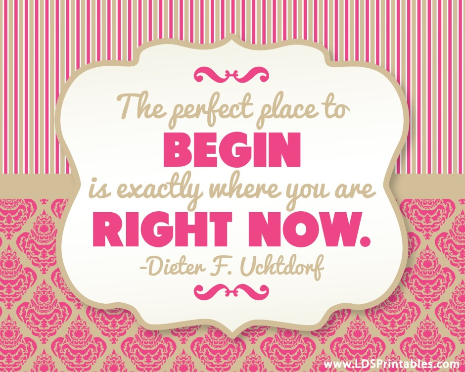 begin right now-uchtdorf