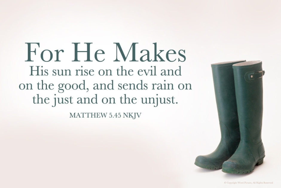 """For He Makes his sun to rise on the evil and on the good, and sends rain on the just and on the unjust"" - Matthew 5:45"