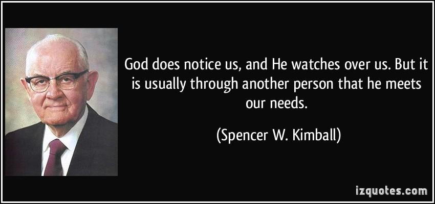 quote-god-does-notice-us-and-he-watches-over-us-but-it-is-usually-through-another-person-that-he-meets-spencer-w-kimball-345932