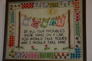 """If all our troubles were hung on a line, You would take yours, and I would take mine."""