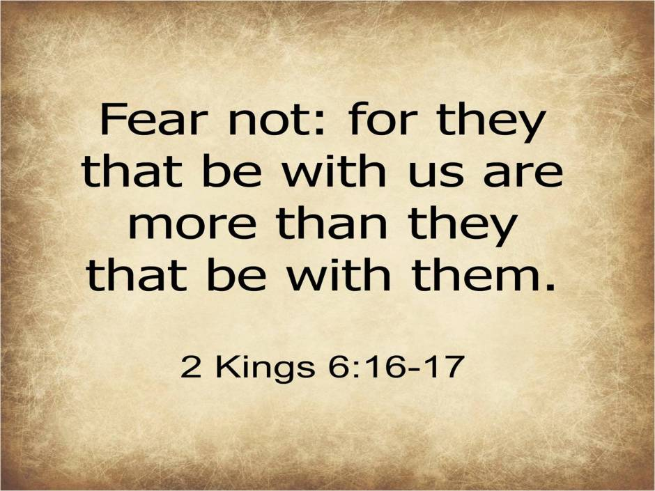 2Kings-6-16-17-Fear-not-for-they-that-be-with-us-are-more-than-they-that-be-with-them