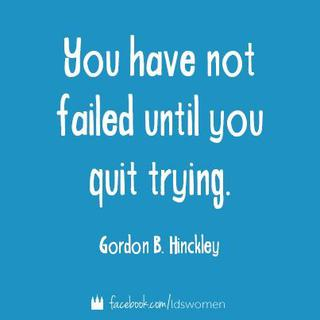 quote-have-not-failed-unless-quit-trying-hinckley