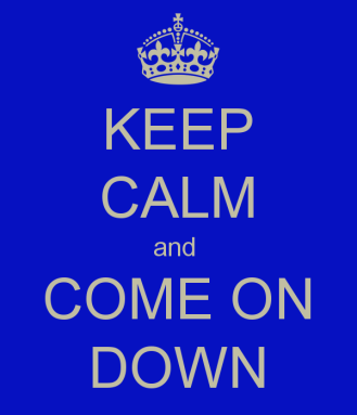 keep-calm-and-come-on-down-3