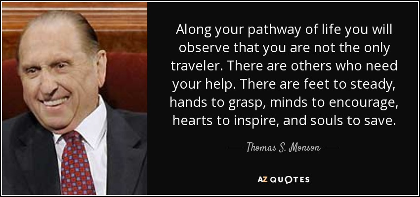 quote-along-your-pathway-of-life-you-will-observe-that-you-are-not-the-only-traveler-there-thomas-s-monson-37-15-93
