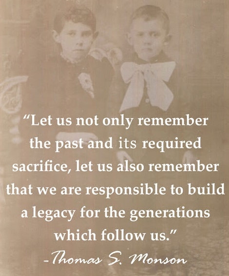 monson-let us not only remember the past-build-legacy