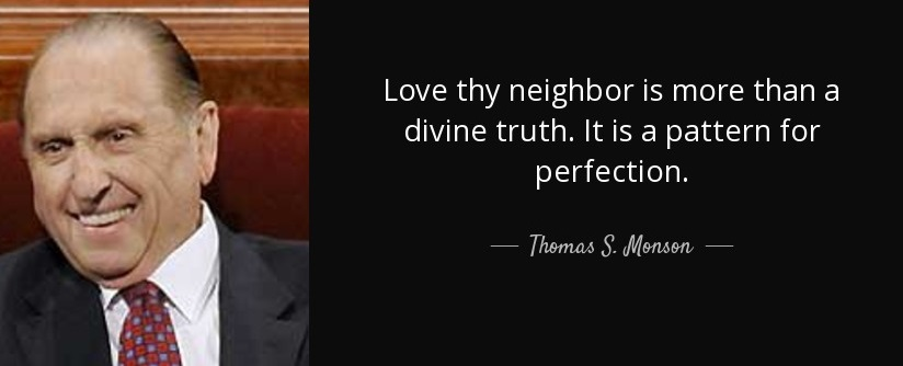 quote-love-thy-neighbor-is-more-than-a-divine-truth-it-is-a-pattern-for-perfection-thomas-s-monson